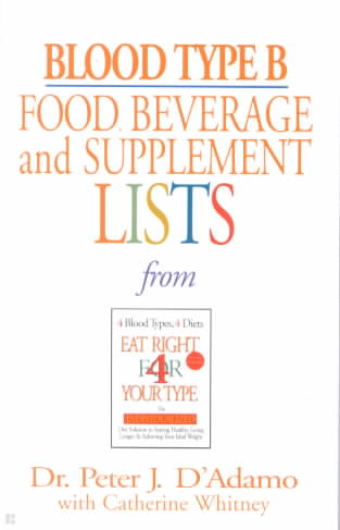 Blood Type B Food, Beverage, And Supplemental Lists By D'Adamo, Peter J./ Whitney, Catherine