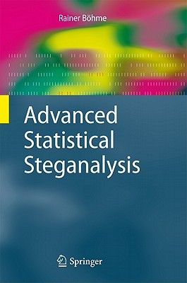 Advanced Statistical Steganalysis By Bohme, Rainer